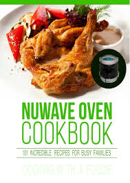 Nuwave Oven Cooking Chart Chicken Diabetes Ebook Nuwave Oven Cookbook 101 Incredible Recipes
