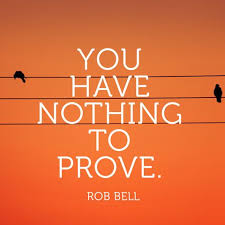 Self Acceptance Quotes Beauteous Quote About SelfAcceptance Nothing To Prove Rob Bell True