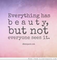 Confucius Beauty Quote Best Of Everything Has Beauty But Not Everyone Sees It Pinterest