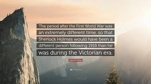 "Sherlock Holmes Quotes Impressive Laurie R King Quote ""The Period After The First World War Was An"