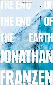 The <b>End</b> of the <b>End</b> of the Earth: Amazon.co.uk: <b>Jonathan Franzen</b> ...