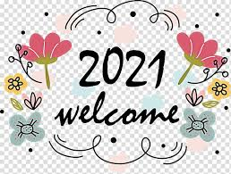 Welcome 2021 transparent background PNG cliparts free download | HiClipart
