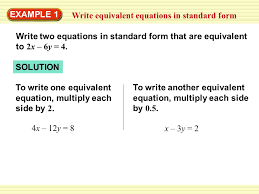 example 1 write equivalent equations in standard form write two equations in standard form that
