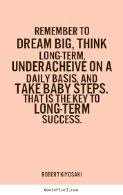 Famous Quotes About Dreaming Big Best of Remember To Dream Big Think Longterm Underacheive On A Robert