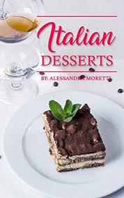 Italian Desserts The Art Of Italian Desserts The Very Best