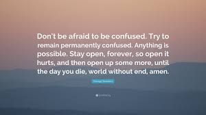 George Saunders Quote Dont Be Afraid To Be Confused Try To