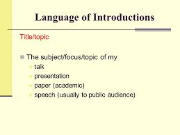 enga lesson oral communication skills your experience in  7 language of introductions title topic the subject focus topic of my talk presentation paper academic speech usually to public audience