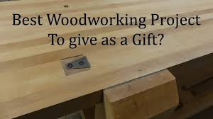 best woodworking project to give as a gift wood project