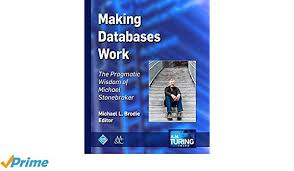 Making Databases Work The Pragmatic Wisdom Of Michael