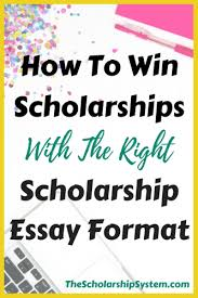 College Format Essay How To Win Scholarships With The Right Scholarship Essay