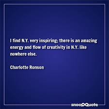 I Find NY Very Inspiring There Is An Amazing Energy And Flow Of Enchanting Very Inspiring