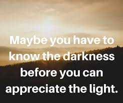 Maybe You Have To Know The Darkness Before You Can Appreciate The Gorgeous Positive Quote Of The Day