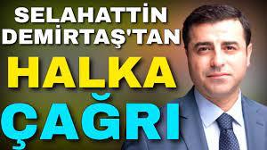 SELAHATTİN DEMİRTAŞ'TAN HALKA ÇAĞRI ! - YouTube