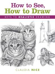 how to see how to draw keys to realistic drawing claudia nice 9781600617577 amazon books