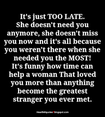 It's Just Too Late She Doesn't Need You Anymore Heartfelt Love Interesting Quotes About Loving Someone Who Doesnt Love You Anymore