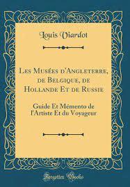 Les Musées d'Angleterre, de Belgique, de Hollande Et de Russie: Guide Et  Mémento de l'Artiste Et du Voyageur (Classic Reprint) (French Edition):  Viardot, Louis: 9780483012745: Amazon.com: Books