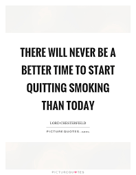 There Will Never Be A Better Time To Start Quitting Smoking Than Extraordinary Quit Smoking Quotes