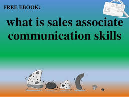 Skills A Sales Associate Should Have What Is Sales Associate Communication Skills Pdf