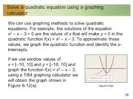 38 solve a quadratic equation using a graphing calculator we can use graphing methods to solve