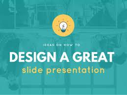 Slide Desigh Ideas On How To Design A Great Slide Presentation