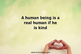 Quotes About Being Good A Human Being Is A Real Human If He Is Kind StatusMind 22