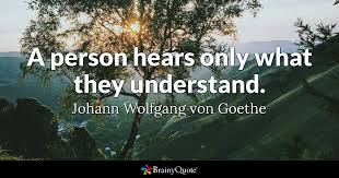 Goethe Quotes Inspiration A Person Hears Only What They Understand Johann Wolfgang Von