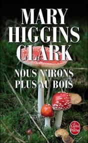 Nous n'irons plus au bois - Mary Higgins Clark - Babelio
