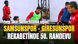Samsunspor - Giresunspor rekabetinde 50. randevu- Hangi takım üstünlük  ağladı?