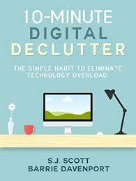 de clutter amazon com 10 minute digital declutter the simple habit to
