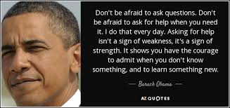 Quotes About Asking Questions Extraordinary Barack Obama Quote Don't Be Afraid To Ask Questions Don't Be