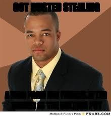 GOT BUSTED STEALING... - Successful Black Man Meme Generator ... via Relatably.com