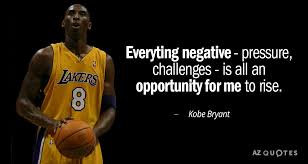 Kobe Bryant Quote Everyting Negative Pressure Challenges Is Mesmerizing Kobe Bryant Quotes
