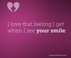 I Love Your Smile Quotes Interesting I Love That Feeling I Get When I See Your Love Quotes