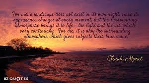 Landscape Quotes Unique Claude Monet Quote For Me A Landscape Does Not Exist In Its Own
