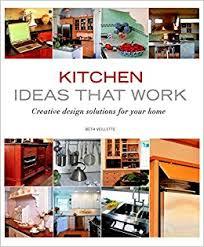 ideas work home. Kitchen Ideas That Work: Creative Design Solutions For Your Home (Taunton\u0027s Work): Beth Veilette: 9781561588374: Amazon.com: Books Work R