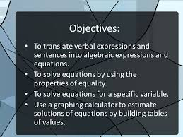 objectives to translate verbal expressions and sentences into algebraic expressions and equations