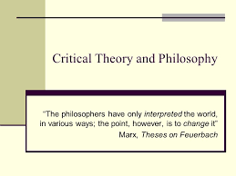"""critical theory and philosophy """"the philosophers have only  1 critical"""