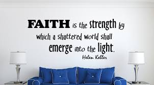 Christian Quotes About Strength Best Of Helen Keller Faith Is Strength Wall Decal Quotes Christian Wall