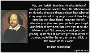 alas poor yorick i knew him horatio a fellow of infinite jest  alas poor yorick i knew him horatio a fellow of infinite jest more william shakespeare quotes