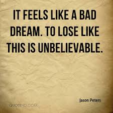 Bad Dream Quotes Best Of Jason Peters Quotes QuoteHD