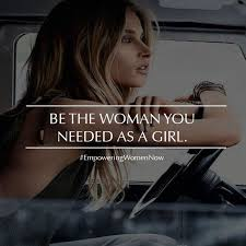 Girl Empowerment Quotes Gorgeous Success Quotes Be The Woman You Needed As A Girl Empowering