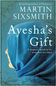 ayesha s gift a daughter s search for the truth about her father by martin sixsmith