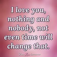 I Love You Nothing And Nobody Not Even Time Will Change That Stunning Quotes About Change In Love