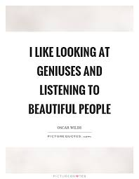 Quotes On Beautiful People Best Of I Like Looking At Geniuses And Listening To Beautiful People