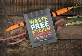 guide making kitchen: a guide to eating well and saving money by wasting less food
