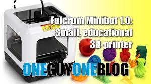 <b>Fulcrum Minibot 1.0</b>: small, educational 3D printer - One Guy, One ...