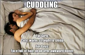CUDDLING For Girls: Cute, warm, straight to sleep. For Guys: Face ... via Relatably.com