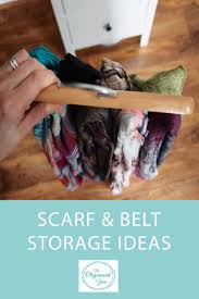 Scarf & Belt Storage Ideas - storing scarves and belts in a neat and  organised manner