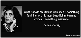 what is most beautiful in virile men is something feminine what  what is most beautiful in virile men is something feminine what is most beautiful in more susan sontag quotes