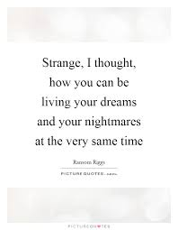 Quotes On Dreams And Nightmares Best Of Strange I Thought How You Can Be Living Your Dreams And Your